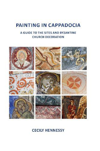 Painting in Cappadocia: A Guide to the Sites and Byzantine Church Decoration