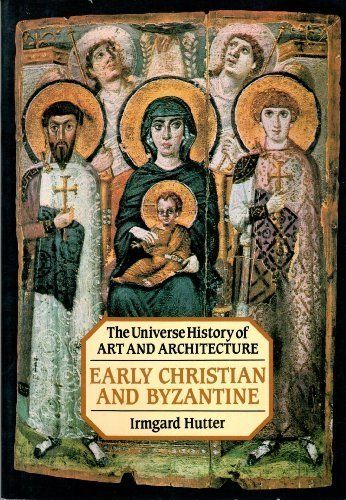 Early Christian and Byzantine (The Universe History of Art and Architecture) (English and German Edition)