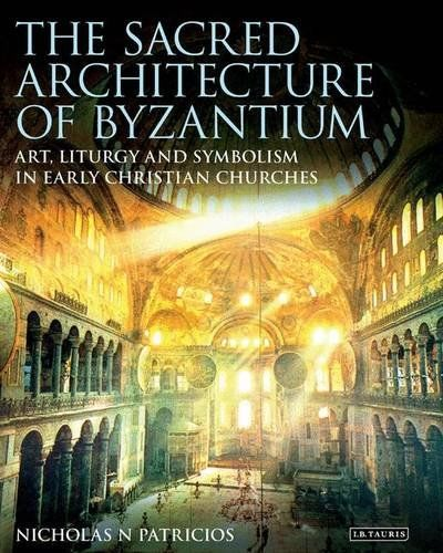The Sacred Architecture of Byzantium: Art, Liturgy and Symbolism in Early Christian Churches (Library of Classical Studies)